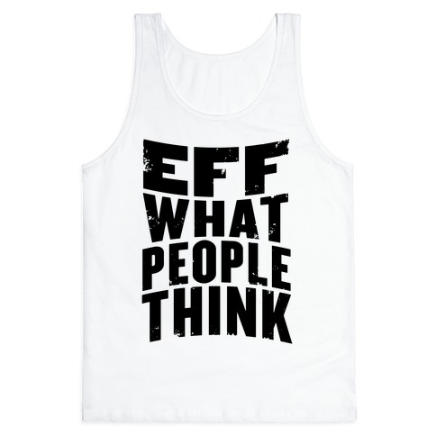 Eff What People Think Tank Top