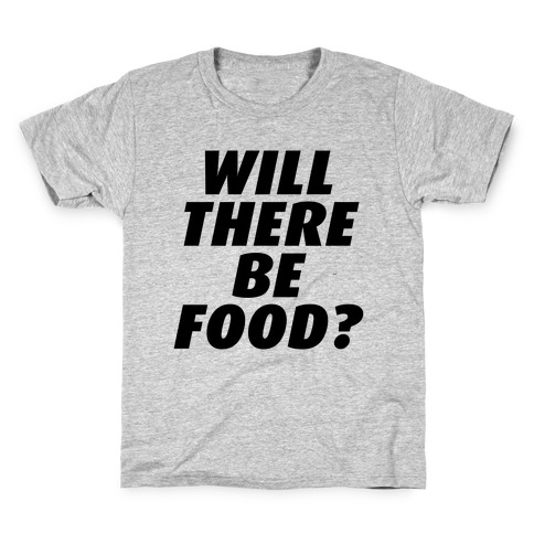 Will There Be Food? Kids T-Shirt