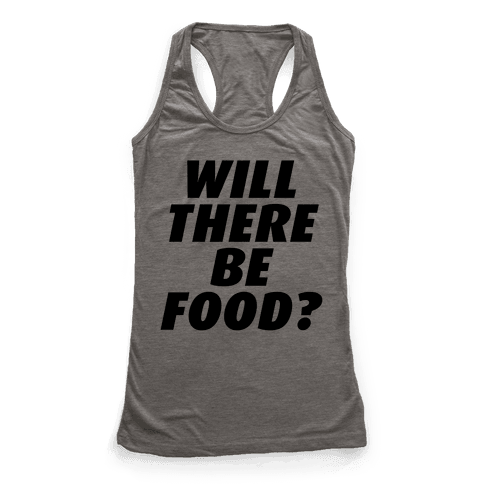Will There Be Food? Racerback Tank Top
