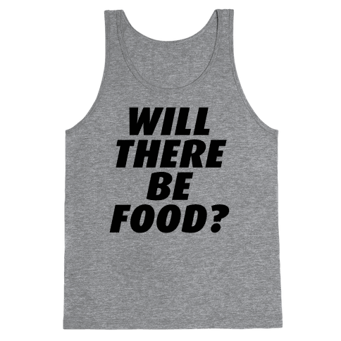 Will There Be Food? Tank Top
