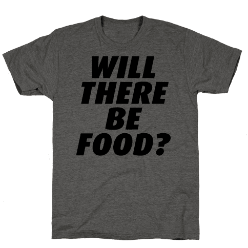Will There Be Food? Mens T-Shirt