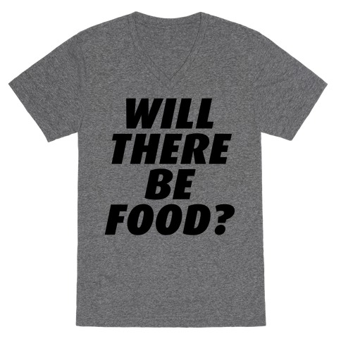 Will There Be Food? V-Neck Tee Shirt