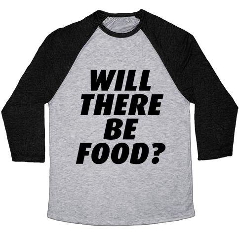 Will There Be Food? Baseball Tee