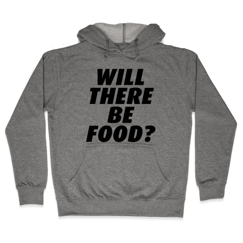 Will There Be Food? Hooded Sweatshirt