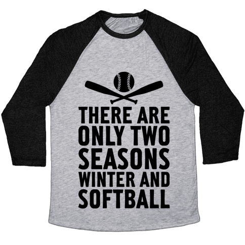 There Are Only Two Seasons Baseball Tee