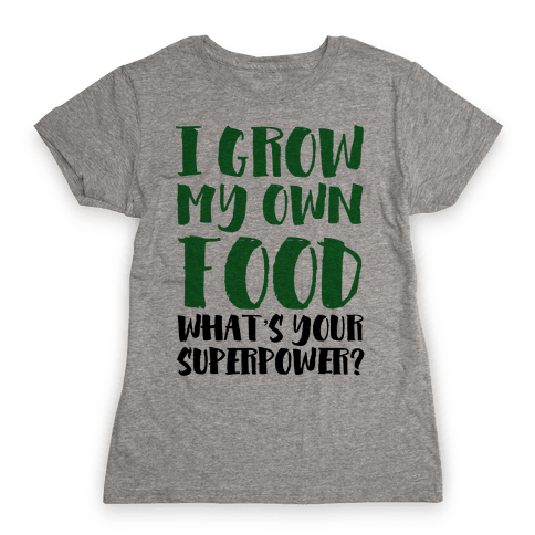 I Grow My Own Food Womens T-Shirt