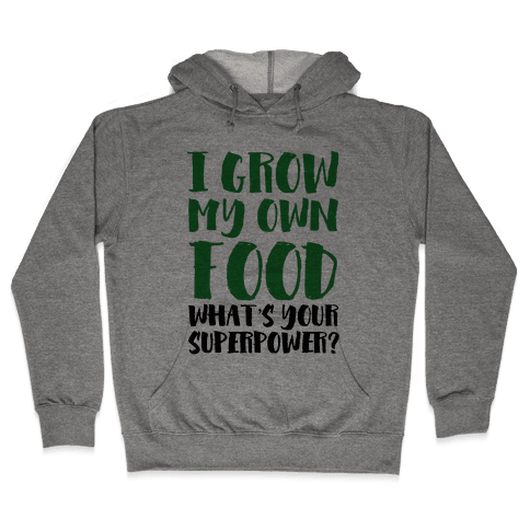 I Grow My Own Food Hooded Sweatshirt