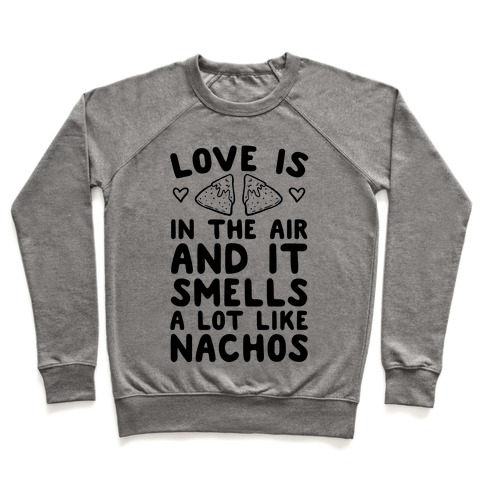 Love Is In The Air And It Smells A lot Like Nachos Pullover