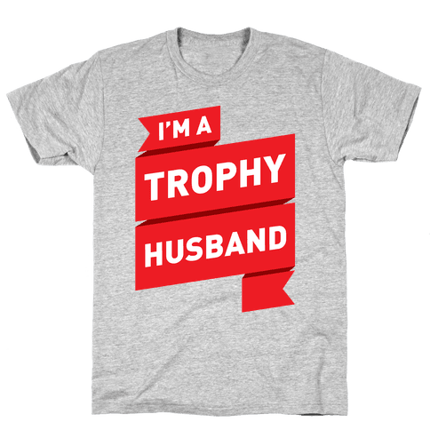 I'm A Trophy Husband Mens T-Shirt