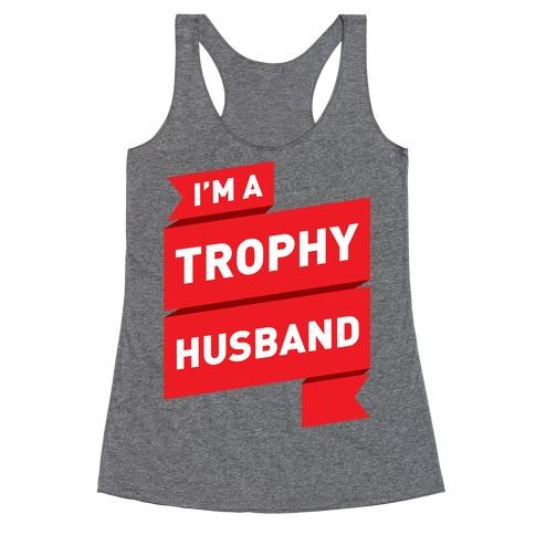 I'm A Trophy Husband Racerback Tank Top