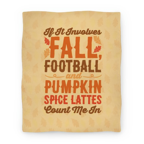 If It Involves Fall Football and Pumpkin Spice Lattes Count Me In Blanket