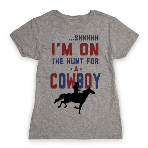 I'm on the hunt for a Cowboy Womens T-Shirt