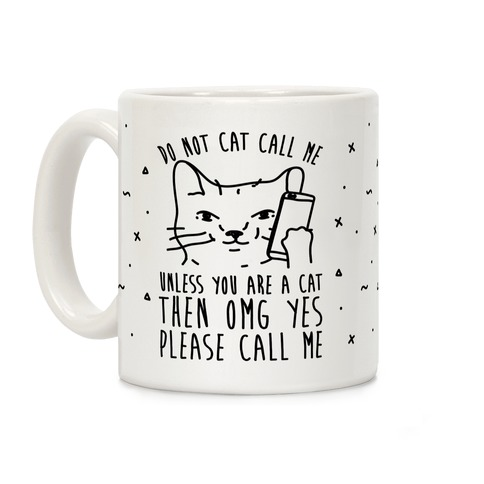 Do Not Cat Call Me Unless You Are A Cat Coffee Mug