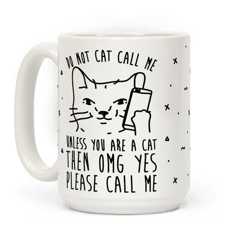 Do Not Cat Call Me Unless You Are A Cat