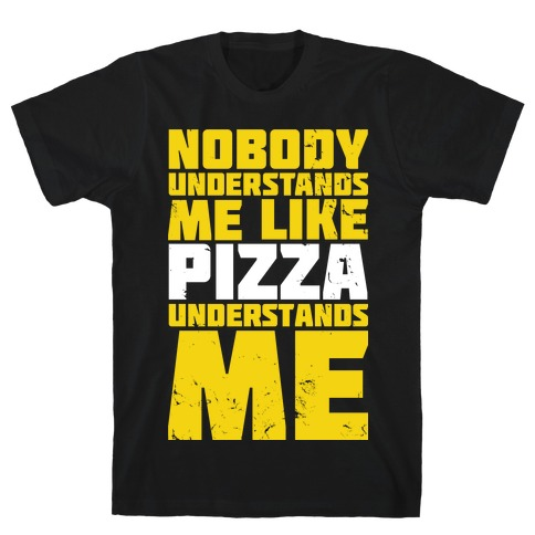 Nobody Understands Me Like Pizza Mens T-Shirt