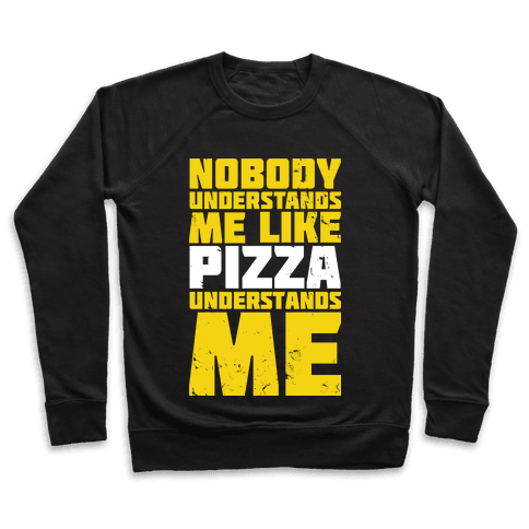 Nobody Understands Me Like Pizza Pullover