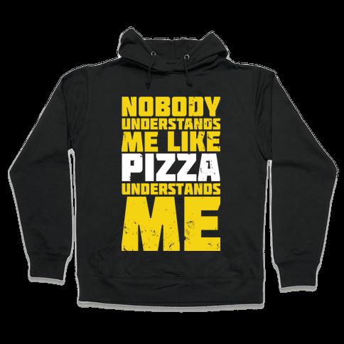Nobody Understands Me Like Pizza Hooded Sweatshirt