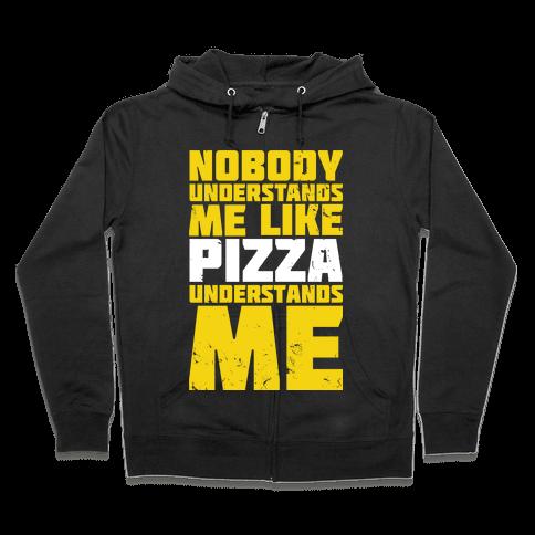 Nobody Understands Me Like Pizza Zip Hoodie