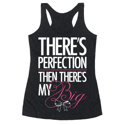 "There's Perfection "" Then There's My Big Racerback Tank Top"