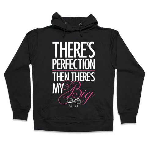 "There's Perfection "" Then There's My Big Hooded Sweatshirt"