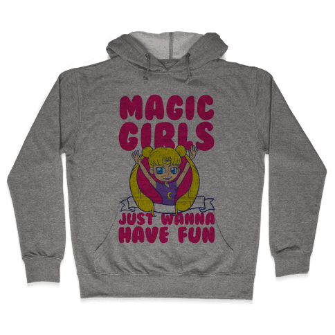 Magical Girls Just Wanna Have Fun Hooded Sweatshirt