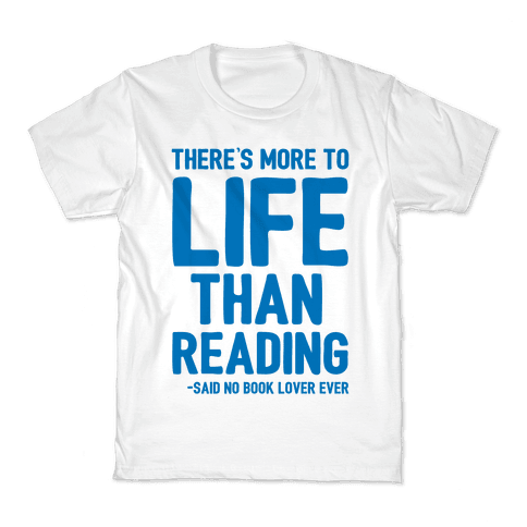There's More To Life Than Reading Kids T-Shirt