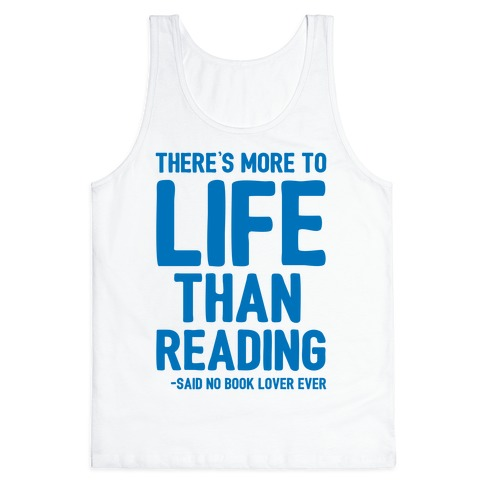 There's More To Life Than Reading Tank Top