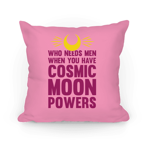 Who Needs Men When You Have Cosmic Moon Powers Pillow