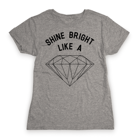 Shine Bright Like A Diamond Womens T-Shirt
