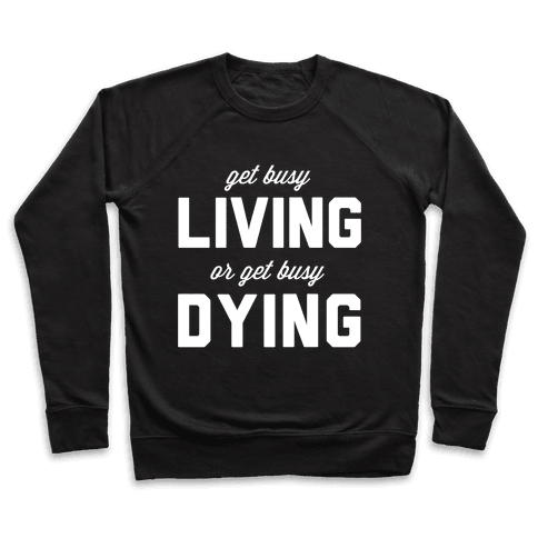 Get Busy Living or Get Busy Dying Pullover