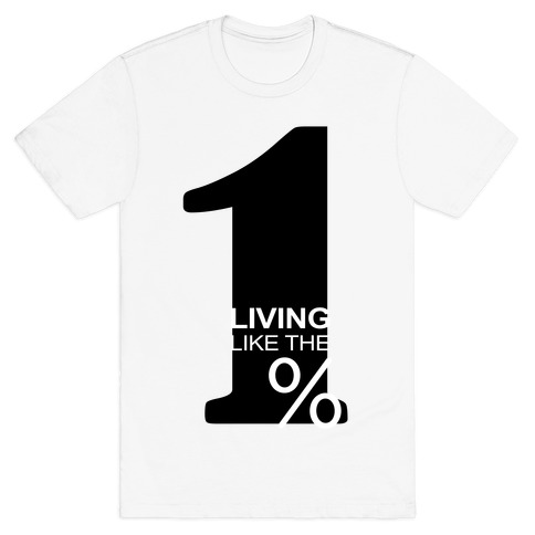 Living Like the 1% Mens T-Shirt