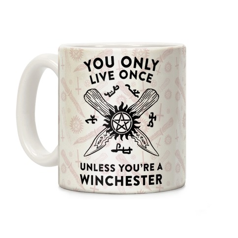 You Only Live Once Unless You're A Winchester Coffee Mug