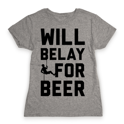 Will Belay For Beer Womens T-Shirt