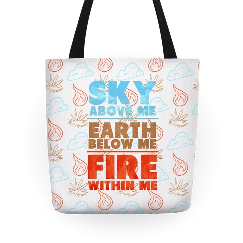 Sky Above Me, Earth Below Me, Fire Within Me Tote
