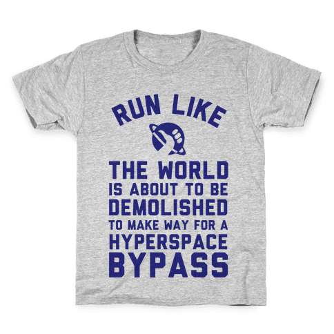 Run Like The World Is About To Be Demolished To Make Way For A Hyperspce Bypass Kids T-Shirt