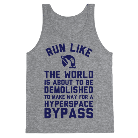 Run Like The World Is About To Be Demolished To Make Way For A Hyperspce Bypass Tank Top
