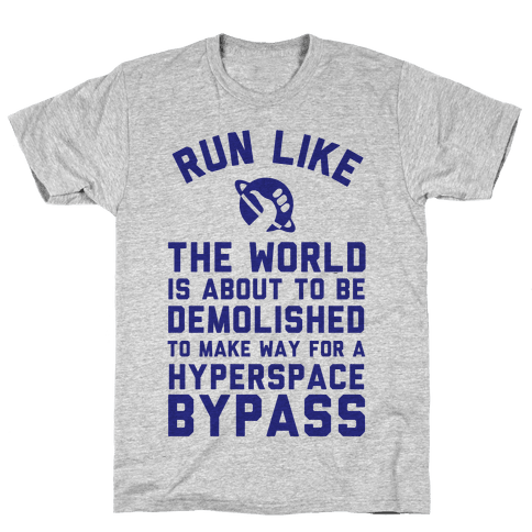 Run Like The World Is About To Be Demolished To Make Way For A Hyperspce Bypass Mens/Unisex T-Shirt