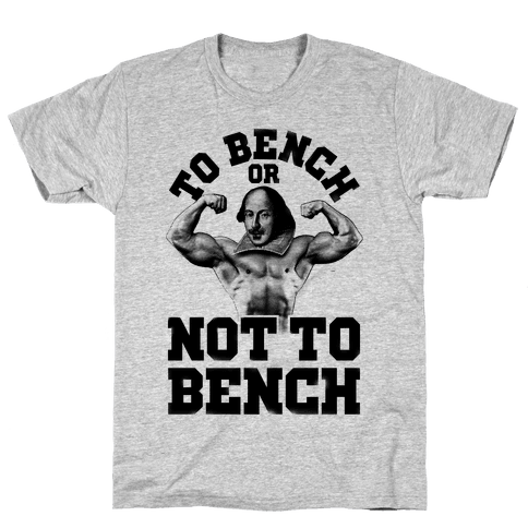 To Bench Or Not To Bench Mens T-Shirt