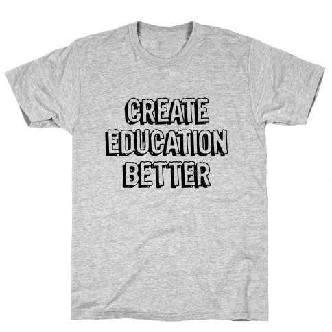 Create Education Better Mens T-Shirt