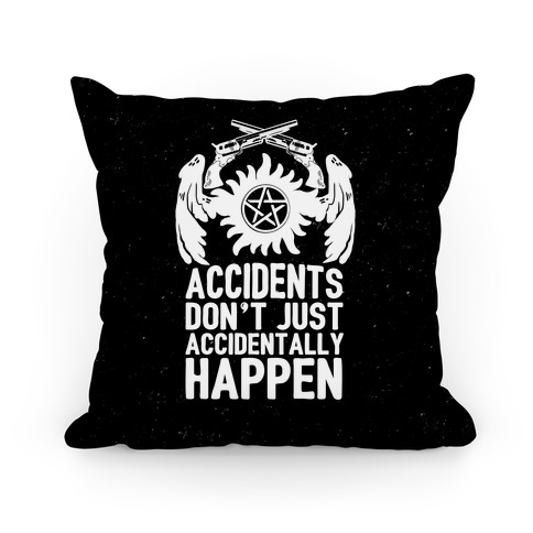 Accidents Don't Just Accidentally Happen Pillow