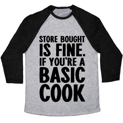 Store Bought Is Fine If You're A Basic Cook Baseball Tee