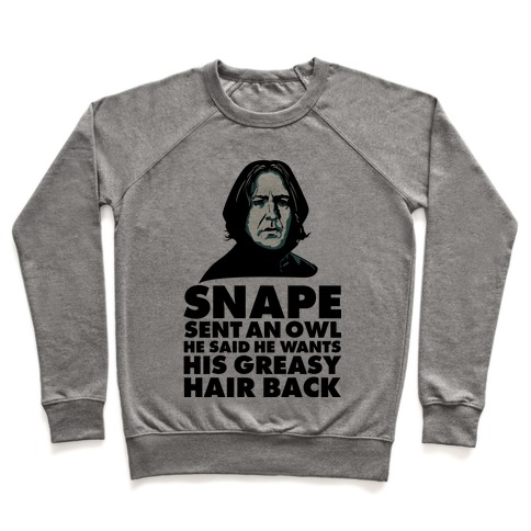 Snape Sent an Owl He Said He Wants His Greasy Hair Back Pullover