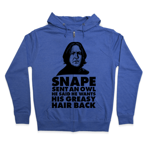Snape Sent an Owl He Said He Wants His Greasy Hair Back Zip Hoodie