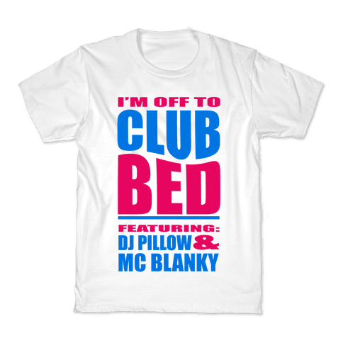 I'm Off to Club Bed... Kids T-Shirt
