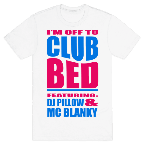 I'm Off to Club Bed... Mens T-Shirt