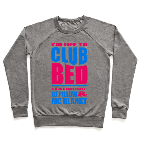 I'm Off to Club Bed... Pullover