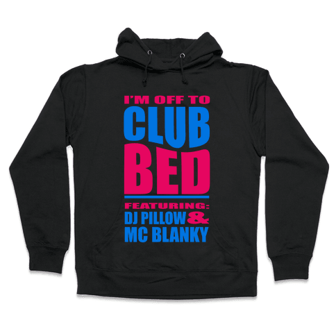 I'm Off to Club Bed... Hooded Sweatshirt