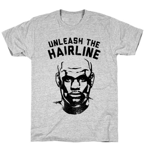 Unleash The Hairline T-Shirt