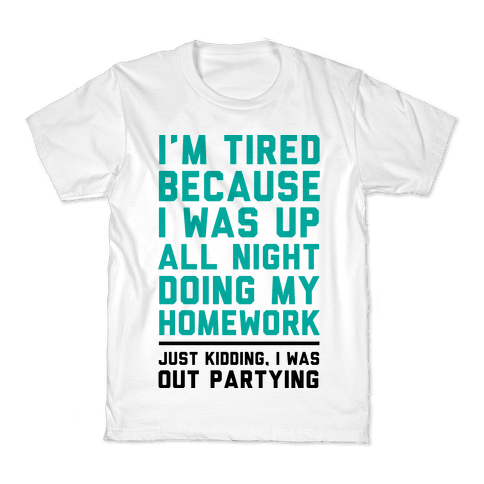 I'm Tired Because I Was Up All Night Doing My Homework Kids T-Shirt