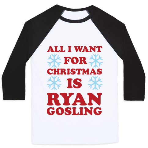 All I Want for Christmas is Ryan Gosling Baseball Tee